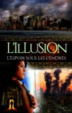 L'Illusion - L'espoir sous les cendres by Steam-Weather