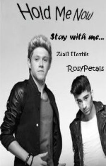 Hold Me Now (Ziall Fan Fiction) ✔