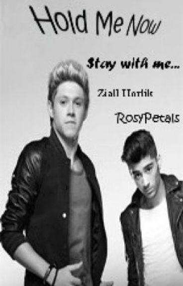 Hold Me Now (Ziall Fan Fiction) ✔