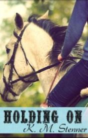 Holding On- Hillcrest Horse Academy (On Hold) by Kt_love