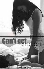 Can't get enough by heartsxyz