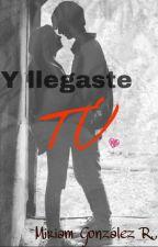 """""""Y Llegaste Tú"""" by mgr153"""