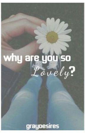 Why are you so lovely? by -division-