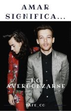 AMAR SIGNIFICA... NO AVERGONZARSE.|Larry Stylinson|Adaptada. by tafe_co