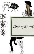 ¿Por Qué A Mi? by Xheartbreak_girl_X