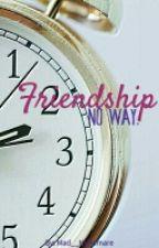 Friendship No Way. by mafertrentini