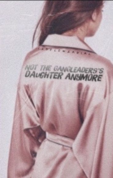 NOT The  Gangleaders Daughter Anymore