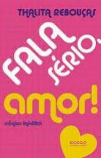 Fala Sério, Amor! by Miah_Babys