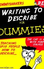 Writing To Describe for DUMMIES! by The3Harteers