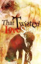 That Twisted Love Story by pilosopotasya