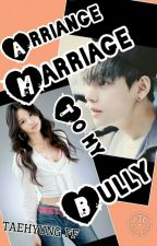Arriange Marriage To My Bully {Kim Taehyung ||bts|| Fanfic } by btsfanfics7
