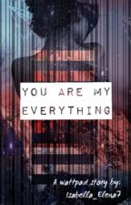 You are my everything by Isabella_Elena7