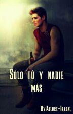 Solo tu y nadie mas by Allure-Irreal