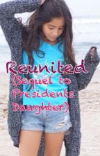 Reunited(Sequel to Presidents Daughter) ||COMPLETED|| by blueeyedhayess