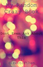 My random crazy book by directofthem
