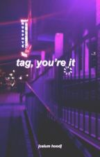 Tag, You're It // cth // BOOK TWO by cxstaway