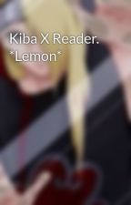 Kiba X Reader. *Lemon* by MoxyVega