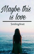 Maybe this is love by SmilingAnet
