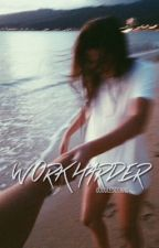 Work Harder | g.d by cuddledolans