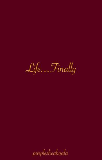 Life Finally