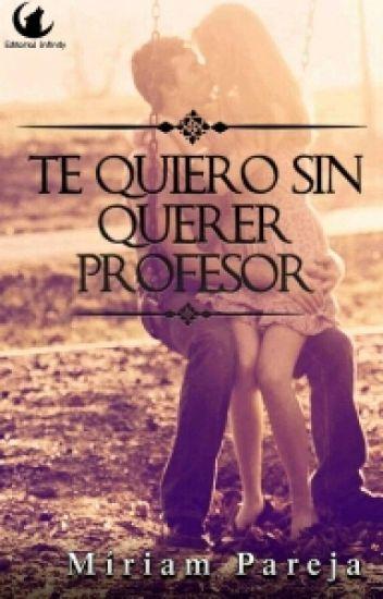 Te quiero sin querer, profesor.