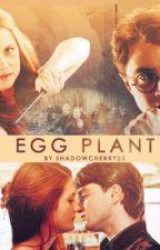 Egg Plant (A Harry Potter Fan-fiction) by Shadowcherry23