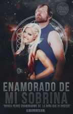 Enamorado de mi sobrina   Dean Ambrose & Alexa Bliss    by albaambrosegirl
