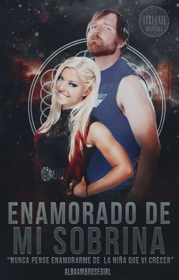 Enamorado de mi sobrina | Dean Ambrose & Alexa Bliss |