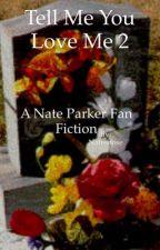 Tell me you love me 2 (Nate Parker Fanfiction) by Austinftris