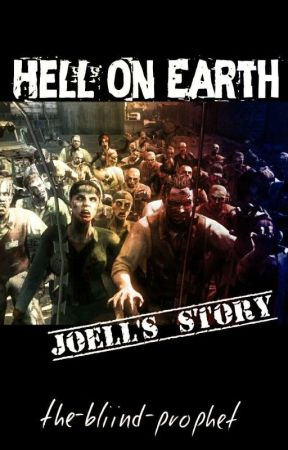 Hell On Earth: Joell's Story by the-bliind-prophet