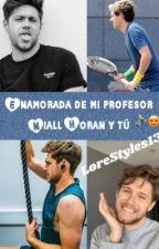 Enamorada de mi profesor ♡Niall Horan♡ by LoreStyles13