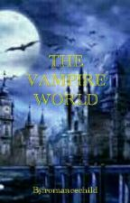 THE VAMPIRE WORLD by romancechild