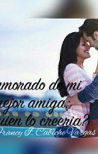Enamorado De Mi Mejor Amiga by francycabichevargas
