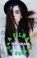 A Filha da Zoera - 2º temporada by MariaFernandaGomes6