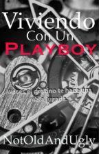Viviendo Con Un Playboy [#2] || PAUSADA by NotOldAndUgly