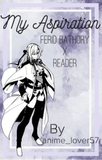 Ferid X Reader (Owari No Seraph/Seraph of the End): My Aspiration