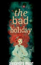 The Bad Holiday by xan972