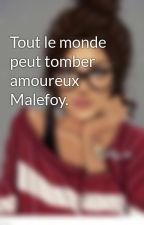 Tout le monde peut tomber amoureux Malefoy. by _Hnbdg