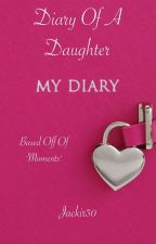 """Diary of a Daughter (Based off of """"Moments"""") by jackir30"""