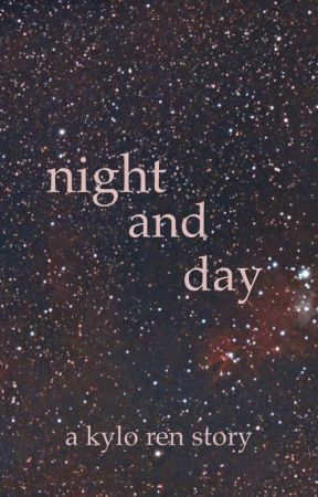 night and day (a kylo ren story) by curlyhairedgirlie