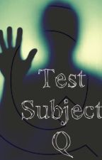 Test Subject Q (ON HOLD) by book_fann