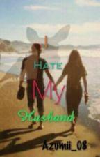 I Hate My Husband by azumii_08