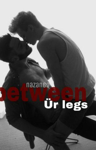 between Ür legs -ziall-