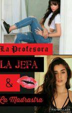 La Profesora, La Jefa Y La Madrastra (Camren) by DereckAguilar