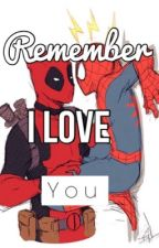 Rember I Love You (Spideypool) by IbyLaFanfis
