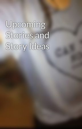 Upcoming Stories and Story Ideas by hgames113