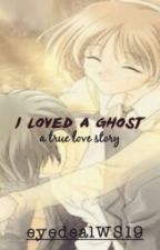 I Loved A Ghost by eyedealWS19