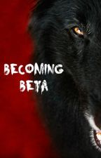 Becoming Beta (Completed) by Mys_AJ