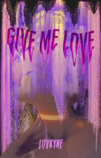Give Me Love by L_o_v_k_y_n_e