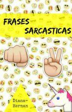 Frases Sarcastica Y Mas... by Diana-Hernan